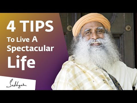 4 Tips To Live A Spectacular Life | Sadhguru