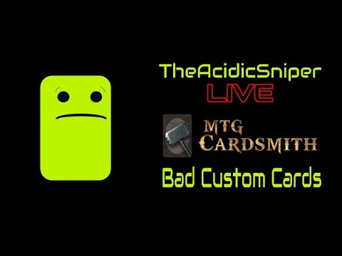 Bad Custom Cards | MTG Cardsmith (First Stream)