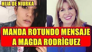 hija de NIURKA rompe el silencio y MANDA ROTUNDO MENSAJE a MAGDA RODRIGUEZ