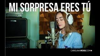 Mi sorpresa fuiste tú - Calibre 50 (Carolina Ross cover)