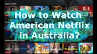 How to watch American Netflix in Australia?