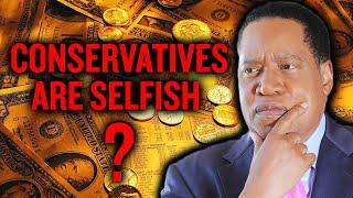 Larry Elder Debunks the Myth About Selfish and Greedy Conservatives | Larry Elder
