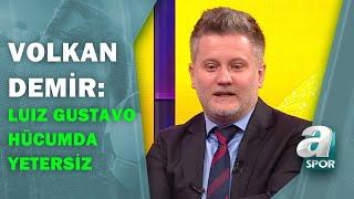 """Volkan Demir:""""Fenerbahçe, Kalan Maçlarda Gustavo Yerine Oyunu Kuran Oyuncularla Oynaması Gerek"""""""