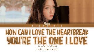 BLACKPINK JISOO 'How can I love the heartbreak, you`re the one I love' (Color Coded Lyrics)