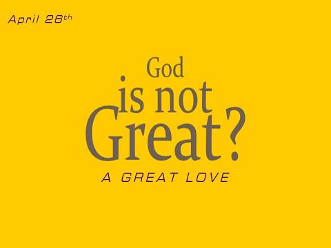 GOD IS NOT GREAT PT 3 - A GREAT LOVE  Joey Davis   2015_0426