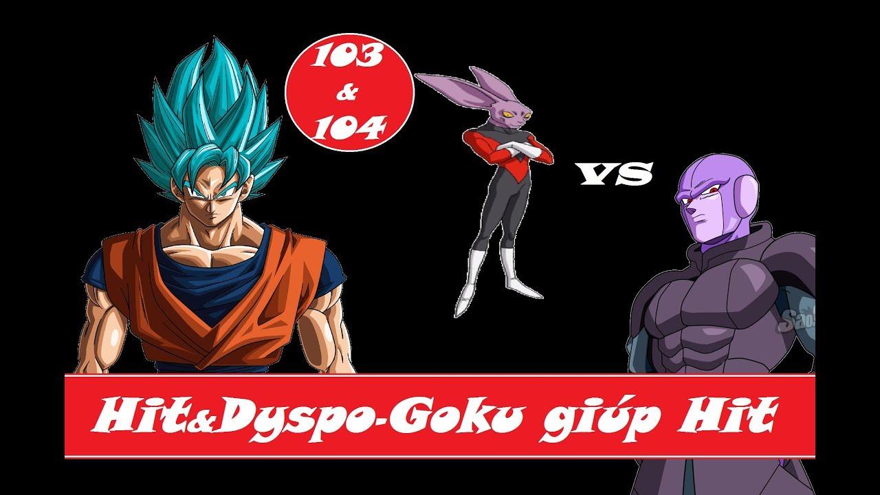 [Phân tích Dragon Ball Super] Tập 103 và 104 Goku giúp Hit- Team mạnh nhất  được thành lập