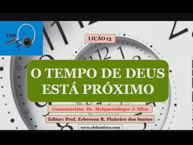 Lição 13 - O tempo de Deus está próximo