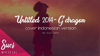 Video G'Dragon - Untitled 2014 ( Cover Indonesian Version ) download MP3, 3GP, MP4, WEBM, AVI, FLV Januari 2018