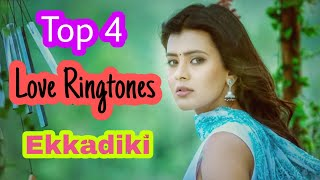 Top 4 Love Ringtone Of EkkadiKI movie /Best South Ringtone Ever