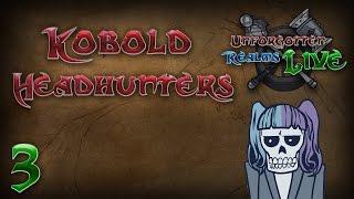 UR Live - Kobold Headhunters - Episode 3