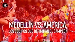 América y Medellín definirán el título de la tercera Liga Águila Femenina - El Espectador