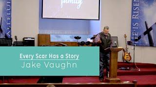 Every Scar Has a Story | Sermon | East Delta Baptist Church