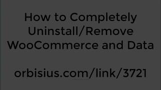 How to Completely Uninstall Remove WooCommerce and Data