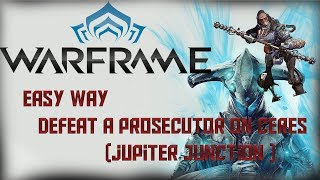 Warframe | How to Defeat a Prosecutor on Ceres (Jupiter Junction)
