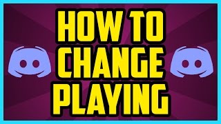 How To Change What You Are Playing On Discord WORKING 2018 - Custom Game Name On Discord Tutorial