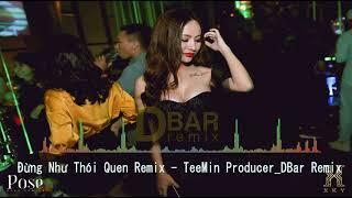 Đừng Như Thói Quen Remix - Jaykii, Sara - TeeMin Producer_DBar Remix