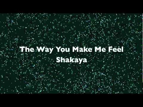 Shakaya The Way You Make Me Feel (GOOD)