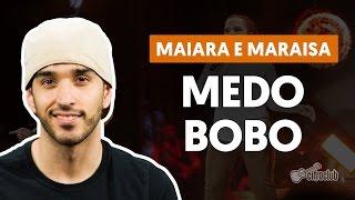 Medo Bobo - Maiara e Maraisa aula de violão simplificada