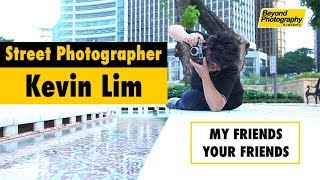 Top Tricks In Street Photography by Kevin Lim (My Friends, Your Friends series)