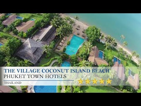 The Village Coconut Island Beach Resort - Phuket Town Hotels, Thailand