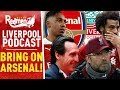 BRING ON ARSENAL!  | LIVERPOOL FC PODCAST