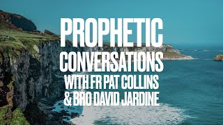 Prophetic Conversations with Fr Pat Collins and Bro David Jardine