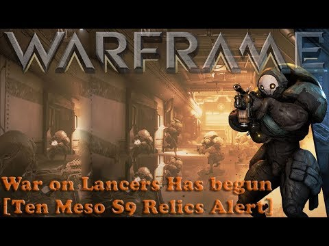 Warframe - War on Lancers Has begun [Ten Meso S9 Relics Alert] thumbnail