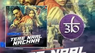 Tere naal nachna New 3d song(badshah)