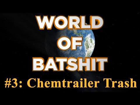 World of Batshit - #3: Chemtrailer Trash