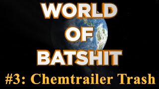 World of Batshit - #3: Chemtrailer Trash