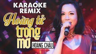 KARAOKE REMIX | HOÀNG TỬ TRONG MƠ - HOÀNG CHÂU