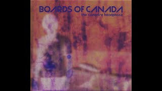 Boards of Canada - The Campfire Headphase (Reverse)
