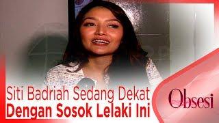 Download lagu Bukan Chand Kelvin, Siti Badriah Sedang Dekat Dengan Sosok Lelaki Ini - OBSESI