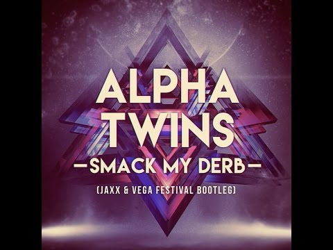 Alpha Twins - Smack my Derb (Jaxx & Vega Festival Bootleg)*Supported by Hardwell*