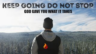 KEEP GOING - Do Not Stop (God Gave You What It Takes) Motivational & Inspirational