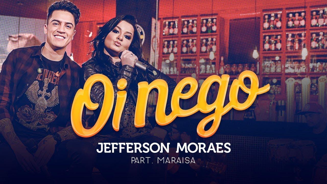Jefferson Moraes - OI NEGO (NÃO VAI DAR PARTE 3) | Part. Maraisa #1