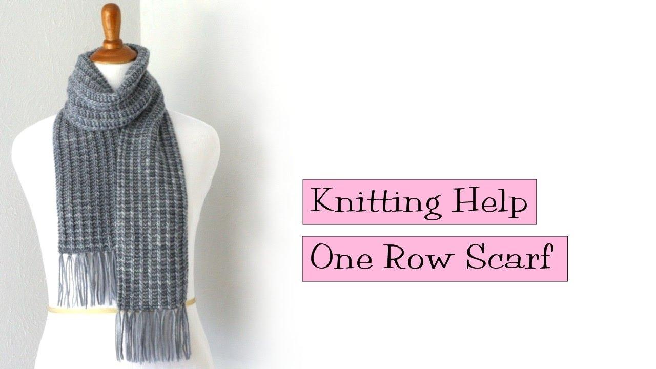 Knitting Help One Row Scarf Youtube