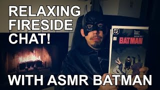 Relaxing Fireside Chat with ASMR Batman!