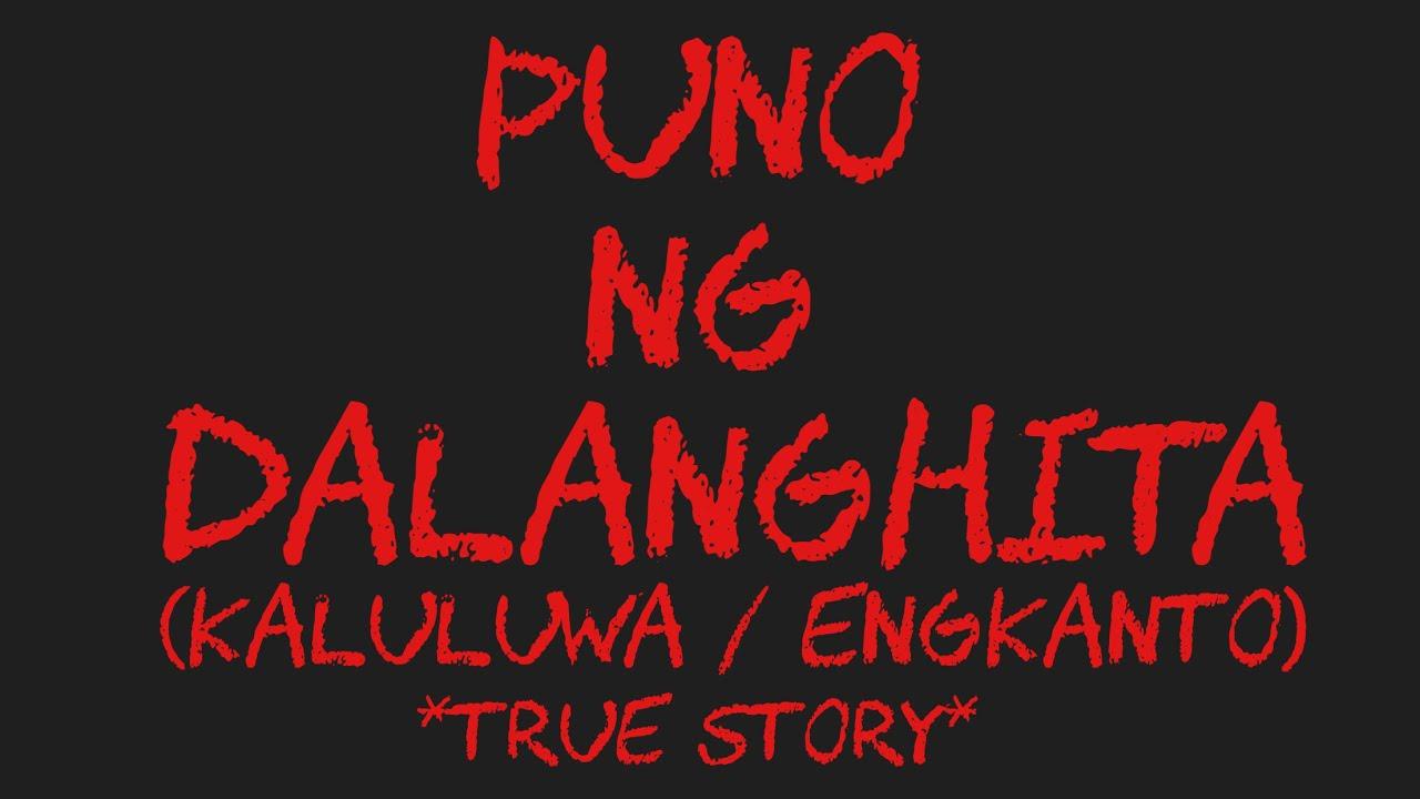 PUNO NG DALANGHITA (Kaluluwa / Engkanto) *True Story*