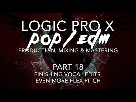 Logic Pro X - Pop/EDM Production #18 - Finishing Vocal Edits (EVEN MORE Flex Pitch!)