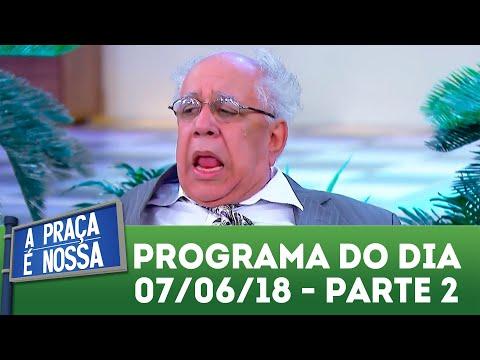 A Praça é Nossa (07/06/18) | Parte 2
