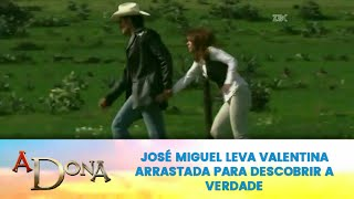 A Dona - José Miguel leva Valentina arrastada para Descobrir Toda a Verdade