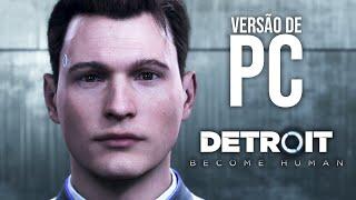 DETROIT BECOME HUMAN - Agora no PC! | Conferindo o Gameplay no ULTRA, em Português PT-BR