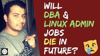 Future Of DBA, Linux Admin & Network Admin Jobs