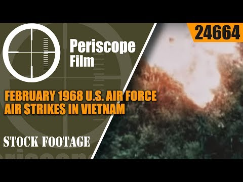 FEBRUARY 1968 U.S. AIR FORCE AIR STRIKES IN VIETNAM   24664