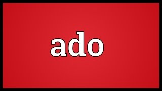 Ado Meaning