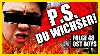 PS: DU WICHSER! 48. FOLGE OST BOYS