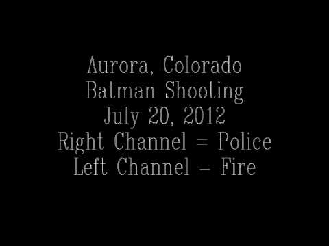 Aurora Colorado Batman Shooting Timeline Police And Fire Scanner Audio Feed July 20 2012