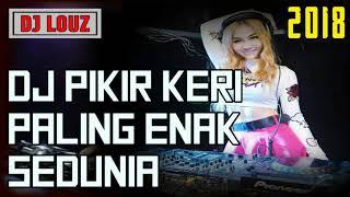 DJ PIKIR KERI TERBARU 2019 ♬ LAGU TIK TOK TERBARU REMIX ORIGINAL 2K19