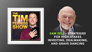 Sam Zell — Strategies for Investing, Dealmaking, and Grave Dancing  | The Tim Ferriss Show
